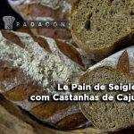 Receita PADACON | Le Pain de Seigle com Castanhas de Caju | Fernando de Oliveira