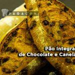 Receita PADACON | Pão Integral de Chocolate e Canela | Eduardo Beltrame