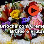 Receita PADACON   Brioche com Creme Brulée e Frutas   Fernando de Oliveira