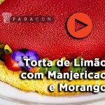 Receita PADACON   Torta de Limão com Manjericao e Morango   Fernando de Oliveira