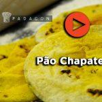 PADACON Receita | Pão Chapate | Eduardo Beltrame